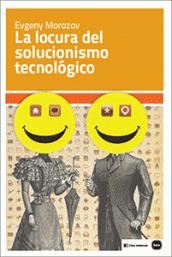 """Portada de """"La locura del solucionismo tecnológico"""""""